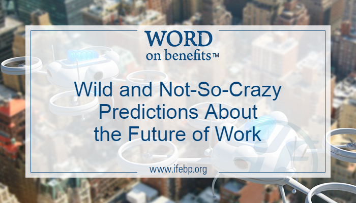 Wild and Not-So-Crazy Predictions About the Future of Work