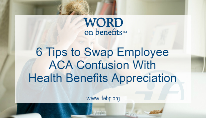 6 Tips to Swap Employee ACA Confusion With Health Benefits Appreciation