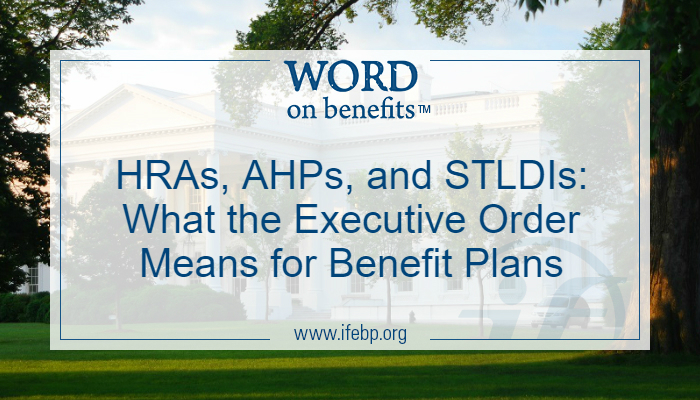 HRAs, AHPs, and STLDIs: What the Executive Order Means for Benefit Plans