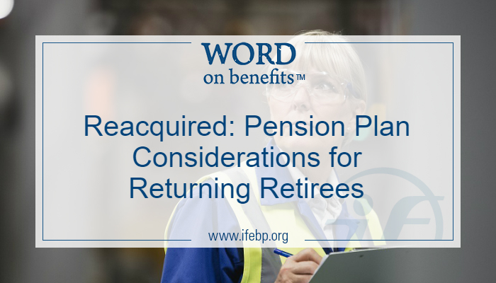 Reacquired: Pension Plan Considerations for Returning Retirees