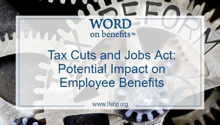 Tax Cuts and Jobs Act: Potential Impact on Employee Benefits