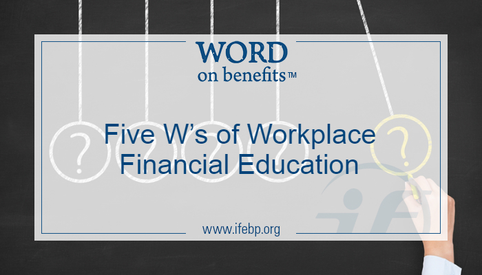 Five W's of Workplace Financial Education
