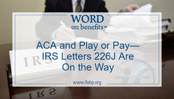ACA and Play or Pay—IRS Letters 226J Are On Their Way