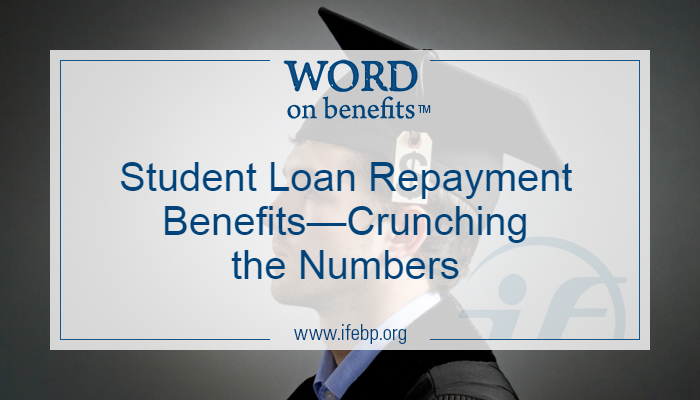 Student Loan Repayment Benefits—Crunching the Numbers