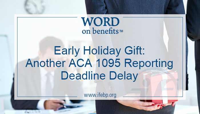 Early Holiday Gift: Another ACA 1095 Reporting Deadline Delay