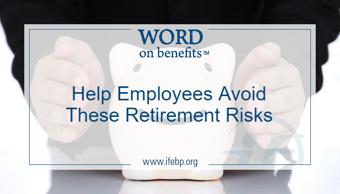 Help Employees Avoid These Retirement Risks