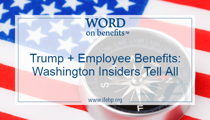 Trump + Employee Benefits: Washington Insiders Tell All