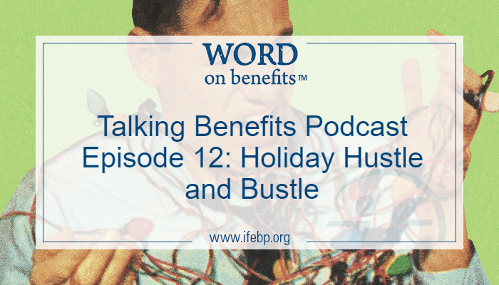 Talking Benefits Podcast Episode 12: Holiday Hustle and Bustle
