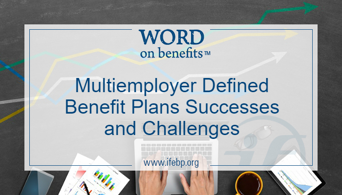 Report Highlights Multiemployer Defined Benefit Plans Successes and Challenges