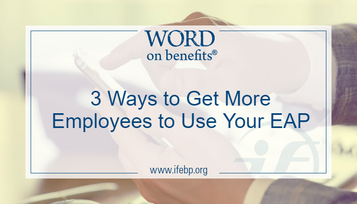 3 Ways to Get More Employees to Use Your EAP