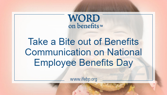 Take a Bite out of Benefits Communication on National Employee Benefits Day
