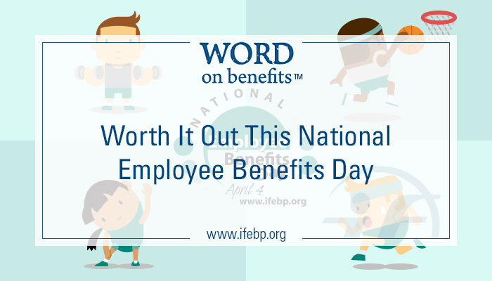 3-8_worth-it-out-national-employee-benefits-day