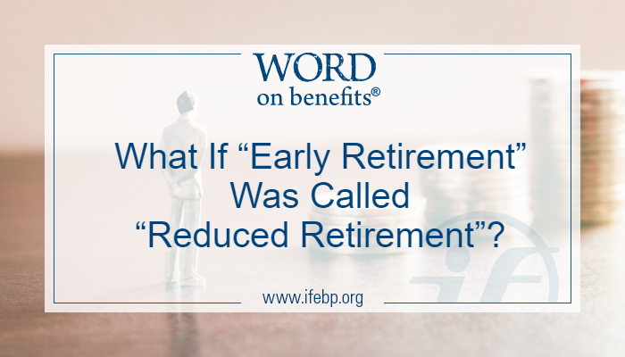 "What If ""Early Retirement"" Was Called ""Reduced Retirement""?"