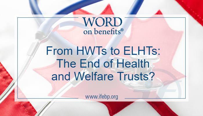 From HWTs to ELHTs: The End of Health and Welfare Trusts?