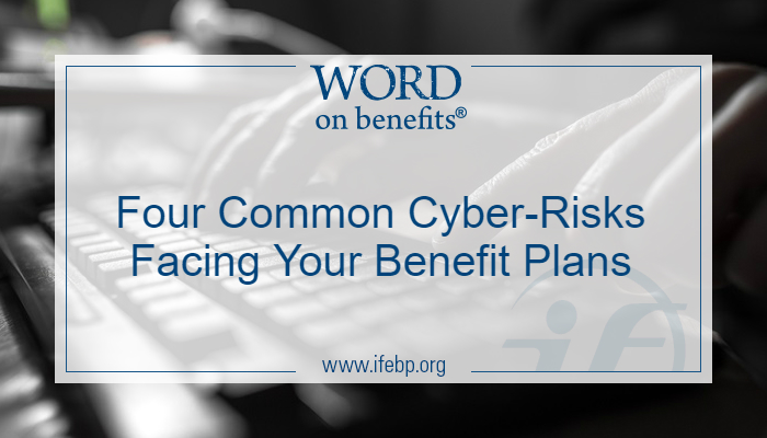 Four Common Cyber-Risks Facing Your Benefit Plans