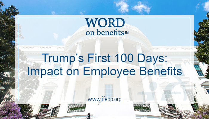 Trump's First 100 Days: Impact on Employee Benefits