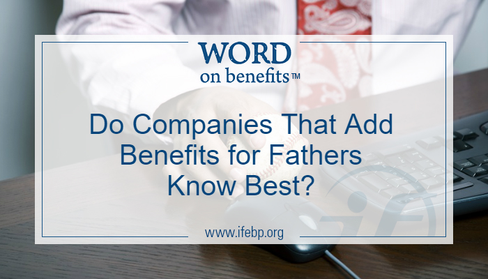Do Companies That Add Benefits for Fathers Know Best?