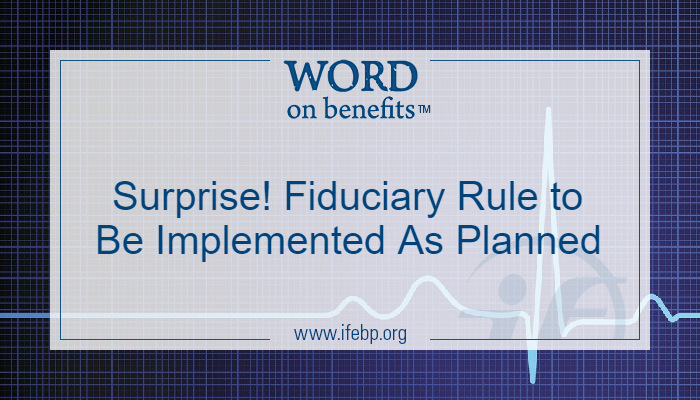 Surprise! Fiduciary Rule to Be Implemented As Planned