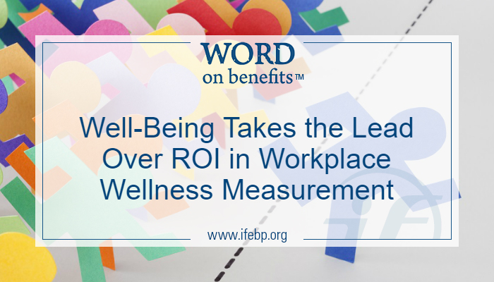 Well-Being Takes the Lead Over ROI in Workplace Wellness Measurement