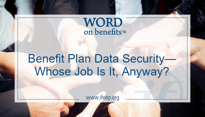 Benefit Plan Data Security—Whose Job Is It, Anyway?