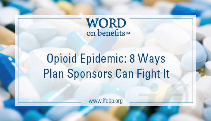 7-19-Opioid-Epidemic-8-Ways-Plan-Sponsors-Can-Fight-It_Large