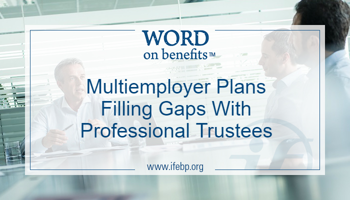 Multiemployer Plans Filling Gaps With Professional Trustees