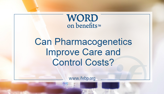 Can Pharmacogenetics Improve Care and Control Costs?