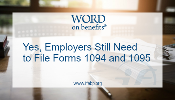 Yes, Employers Still Need to File Forms 1094 and 1095