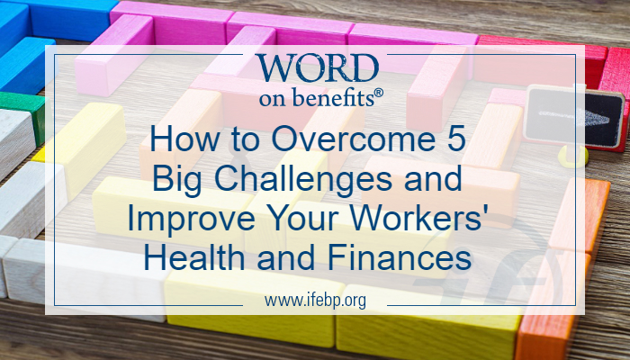 How to Overcome 5 Big Challenges and Improve Your Workers' Health and Finances With Behavioral Economics