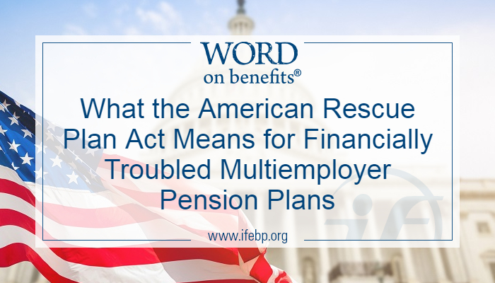What the American Rescue Plan Act Means for Financially Troubled Multiemployer Pension Plans