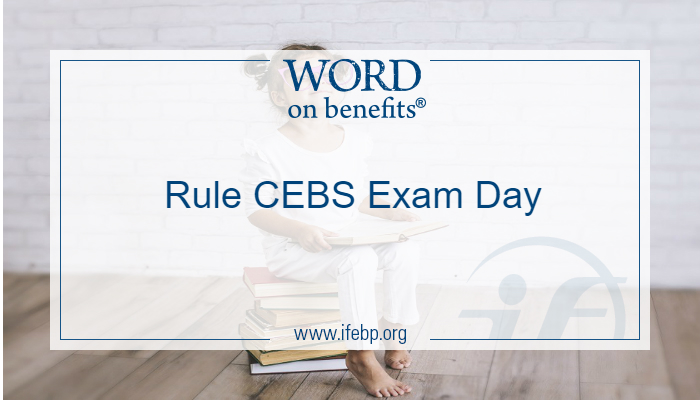 Rule CEBS Exam Day
