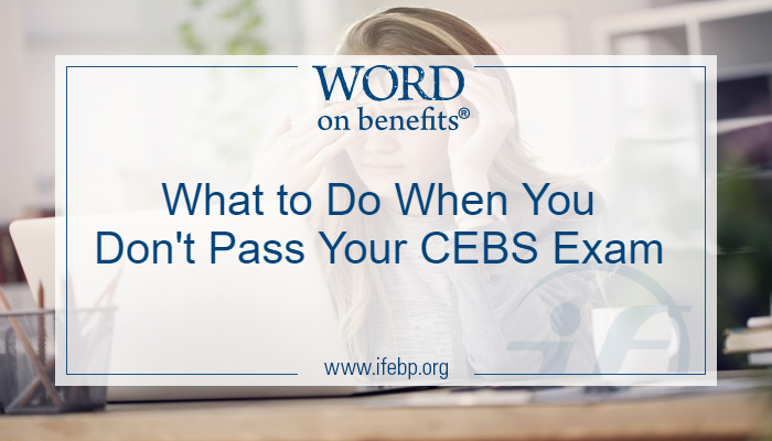 What to Do When You Don't Pass Your CEBS Exam