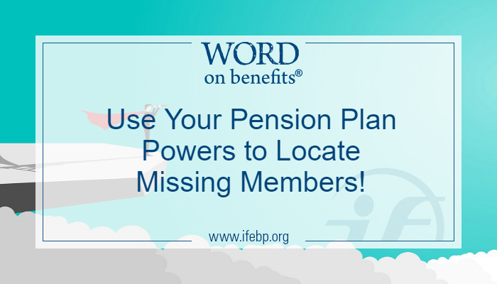 Use Your Pension Plan Powers to Locate Missing Members!