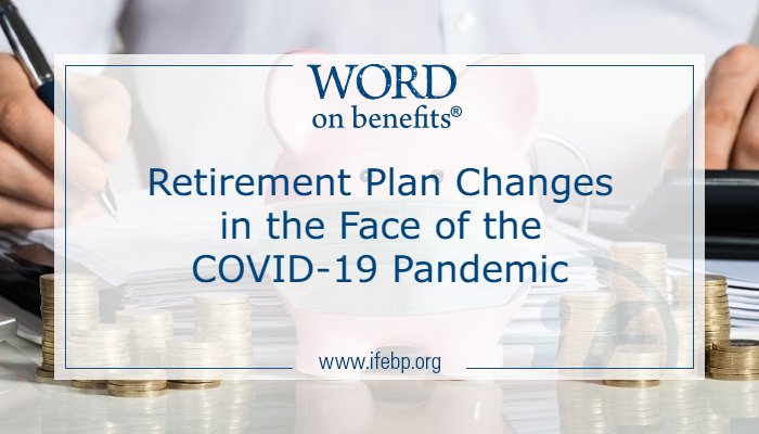 Retirement Plan Changes in the Face of the COVID-19 Pandemic