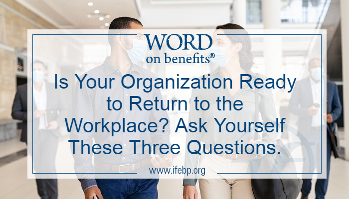 Is Your Organization Ready to Return to the Workplace? Ask Yourself These Three Questions.