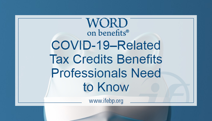 COVID-19–Related Tax Credits Benefits Professionals Need to Know
