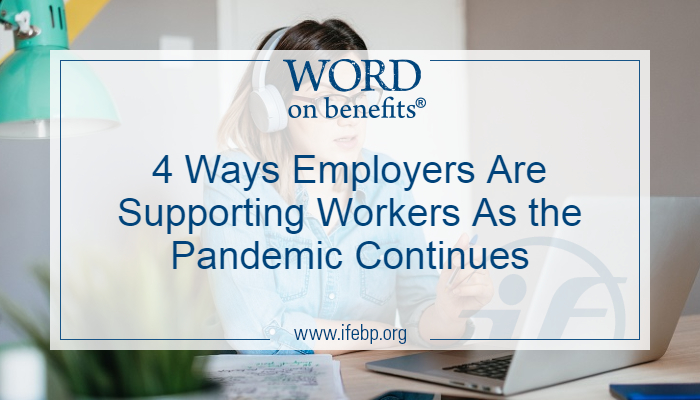 4 Ways Employers Are Supporting Workers As the Pandemic Continues