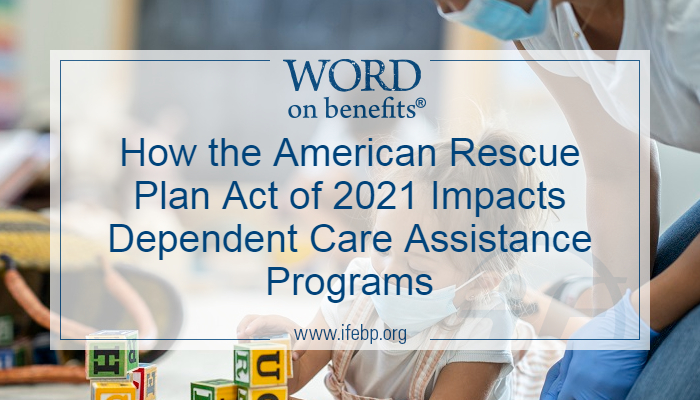 How the American Rescue Plan Act of 2021 Impacts Dependent Care Assistance Programs