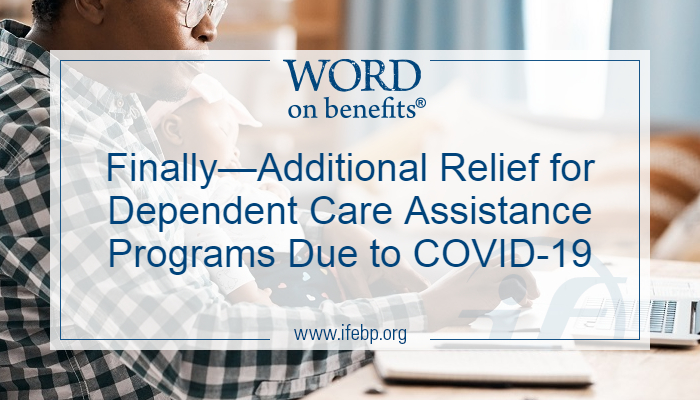 Finally—Additional Relief for Dependent Care Assistance Programs Due to COVID-19