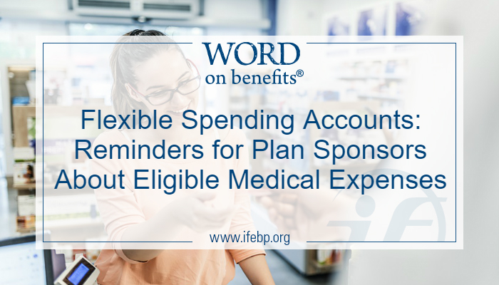 Flexible Spending Accounts: Reminders for Plan Sponsors About Eligible Medical Expenses