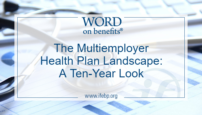 The Multiemployer Health Plan Landscape: A Ten-Year Look