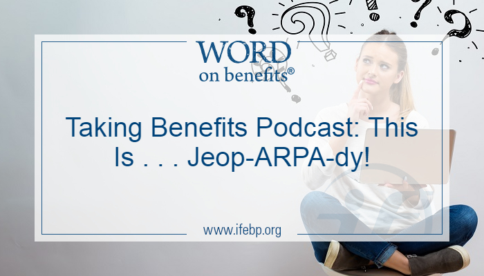 Taking Benefits Podcast: This Is . . . Jeop-ARPA-dy!