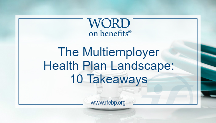 The Multiemployer Health Plan Landscape: 10 Takeaways