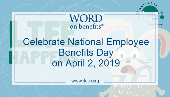Celebrate National Employee Benefits Day on April 2, 2019