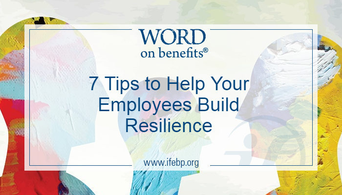 7 Tips to Help Your Employees Build Resilience