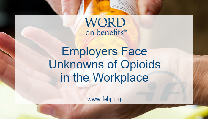 Employers Face Unknowns of Opioids in the Workplace