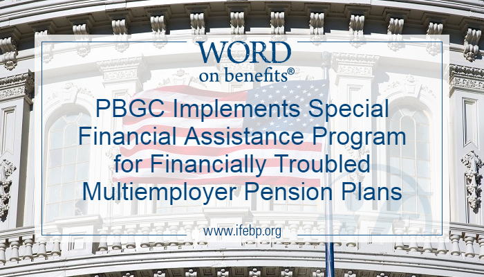 PBGC Implements Special Financial Assistance Program for Financially Troubled Multiemployer Pension Plans