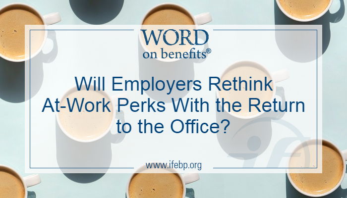 Will Employers Rethink At-Work Perks With the Return to the Office?