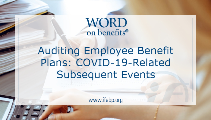 Auditing Employee Benefit Plans: COVID-19-Related Subsequent Events