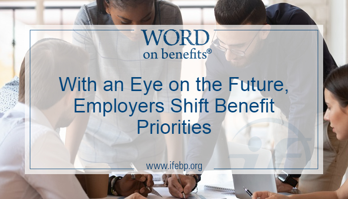With an Eye on the Future, Employers Shift Benefit Priorities